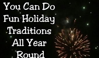 8 Ways You Can Do Fun Holiday Traditions All Year Round